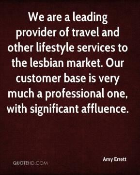 Amy Errett - We are a leading provider of travel and other lifestyle services to the lesbian market. Our customer base is very much a professional one, with significant affluence.