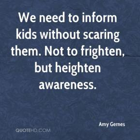Amy Gernes - We need to inform kids without scaring them. Not to frighten, but heighten awareness.