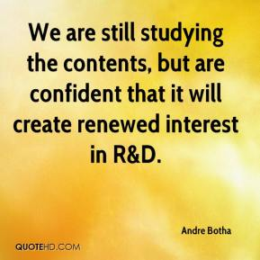 Andre Botha - We are still studying the contents, but are confident that it will create renewed interest in R&D.