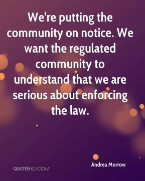 Andrea Morrow - We're putting the community on notice. We want the regulated community to understand that we are serious about enforcing the law.