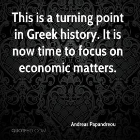 Andreas Papandreou - This is a turning point in Greek history. It is now time to focus on economic matters.