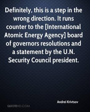 Andrei Krivtsov - Definitely, this is a step in the wrong direction. It runs counter to the [International Atomic Energy Agency] board of governors resolutions and a statement by the U.N. Security Council president.