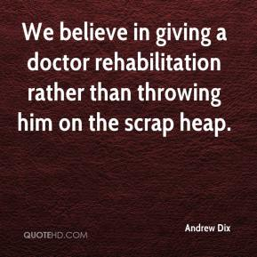 Andrew Dix - We believe in giving a doctor rehabilitation rather than throwing him on the scrap heap.