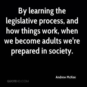 Andrew McKee - By learning the legislative process, and how things work, when we become adults we're prepared in society.