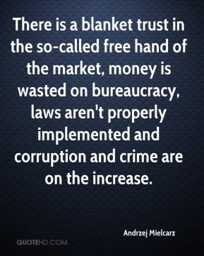 Andrzej Mielcarz - There is a blanket trust in the so-called free hand of the market, money is wasted on bureaucracy, laws aren't properly implemented and corruption and crime are on the increase.