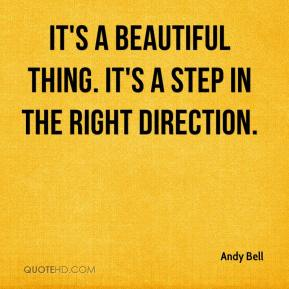 Andy Bell - It's a beautiful thing. It's a step in the right direction.