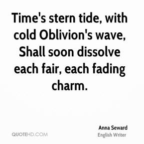 Time's stern tide, with cold Oblivion's wave, Shall soon dissolve each fair, each fading charm.