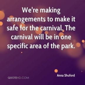 Anna Shuford - We're making arrangements to make it safe for the carnival. The carnival will be in one specific area of the park.