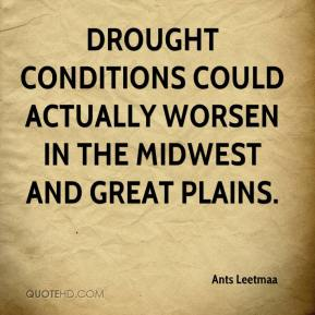 Ants Leetmaa - Drought conditions could actually worsen in the Midwest and Great Plains.