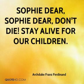 Sophie dear, Sophie dear, don't die! Stay alive for our children.