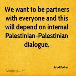As'ad Farhat - We want to be partners with everyone and this will depend on internal Palestinian-Palestinian dialogue.