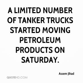 Assem Jihad - A limited number of tanker trucks started moving petroleum products on Saturday.