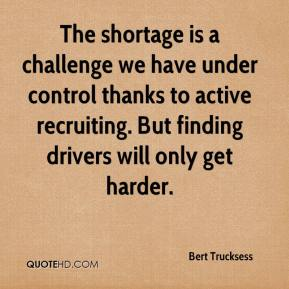 Bert Trucksess - The shortage is a challenge we have under control thanks to active recruiting. But finding drivers will only get harder.