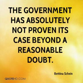 Bettina Schein - The government has absolutely not proven its case beyond a reasonable doubt.