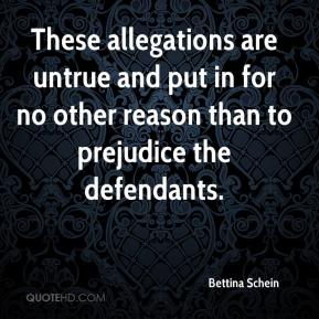 Bettina Schein - These allegations are untrue and put in for no other reason than to prejudice the defendants.