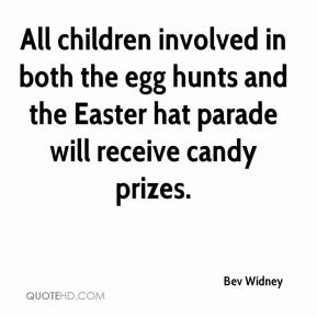 Bev Widney - All children involved in both the egg hunts and the Easter hat parade will receive candy prizes.