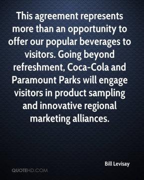 Bill Levisay - This agreement represents more than an opportunity to offer our popular beverages to visitors. Going beyond refreshment, Coca-Cola and Paramount Parks will engage visitors in product sampling and innovative regional marketing alliances.