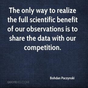 Bohdan Paczynski - The only way to realize the full scientific benefit of our observations is to share the data with our competition.