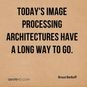 Bruce Berkoff - Today's image processing architectures have a long way to go.
