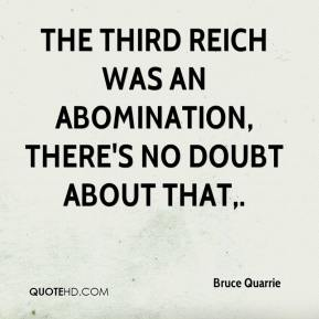Bruce Quarrie - The Third Reich was an abomination, there's no doubt about that.