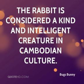 Bugs Bunny - the rabbit is considered a kind and intelligent creature in Cambodian culture.