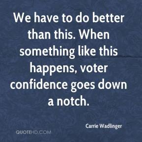 Carrie Wadlinger - We have to do better than this. When something like this happens, voter confidence goes down a notch.