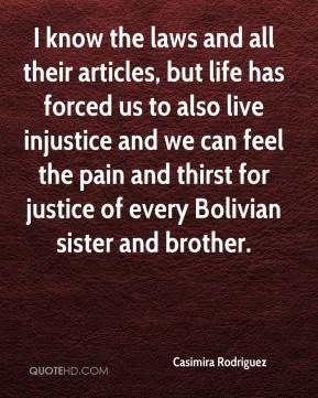 Casimira Rodriguez - I know the laws and all their articles, but life has forced us to also live injustice and we can feel the pain and thirst for justice of every Bolivian sister and brother.