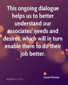 Cassie Fireman - This ongoing dialogue helps us to better understand our associates' needs and desires, which will in turn enable them to do their job better.