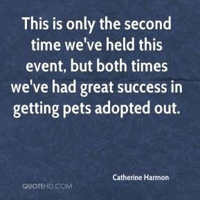 Catherine Harmon - This is only the second time we've held this event, but both times we've had great success in getting pets adopted out.