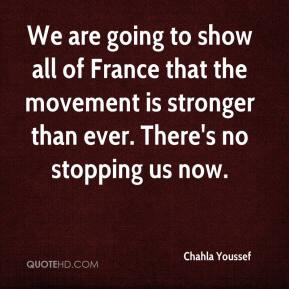 We are going to show all of France that the movement is stronger than ever. There's no stopping us now.