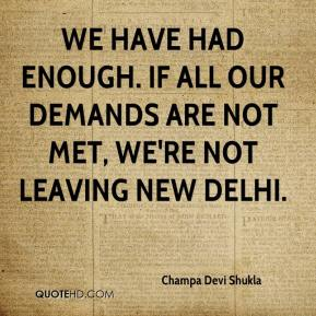 Champa Devi Shukla - We have had enough. If all our demands are not met, we're not leaving New Delhi.