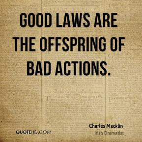 Good laws are the offspring of bad actions.
