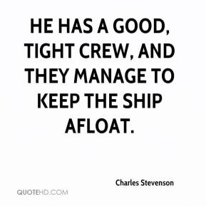 He has a good, tight crew, and they manage to keep the ship afloat.