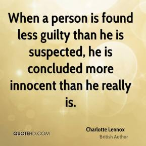 When a person is found less guilty than he is suspected, he is concluded more innocent than he really is.