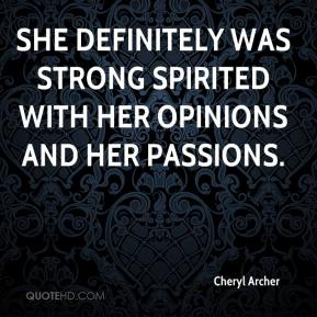 Cheryl Archer - She definitely was strong spirited with her opinions and her passions.