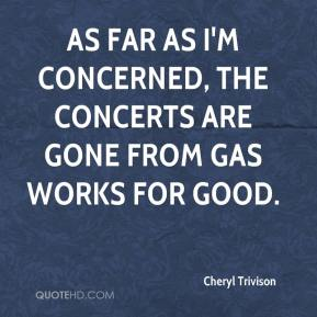 Cheryl Trivison - As far as I'm concerned, the concerts are gone from Gas Works for good.