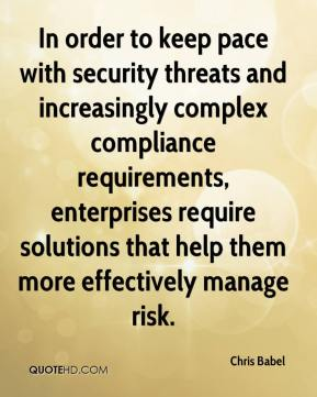 Chris Babel - In order to keep pace with security threats and increasingly complex compliance requirements, enterprises require solutions that help them more effectively manage risk.