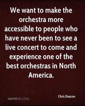 Chris Deacon - We want to make the orchestra more accessible to people who have never been to see a live concert to come and experience one of the best orchestras in North America.