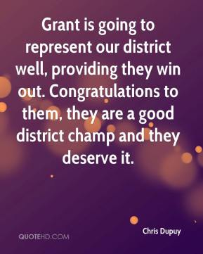 Chris Dupuy - Grant is going to represent our district well, providing they win out. Congratulations to them, they are a good district champ and they deserve it.