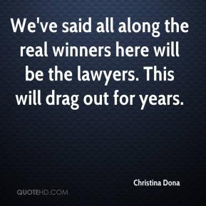 Christina Dona - We've said all along the real winners here will be the lawyers. This will drag out for years.