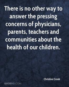 Christine Cronk - There is no other way to answer the pressing concerns of physicians, parents, teachers and communities about the health of our children.