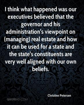 Christine Petersen - I think what happened was our executives believed that the governor and his administration's viewpoint on (managing) real estate and how it can be used for a state and the state's constituents are very well aligned with our own beliefs.