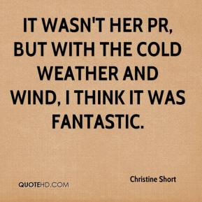 Christine Short - It wasn't her PR, but with the cold weather and wind, I think it was fantastic.