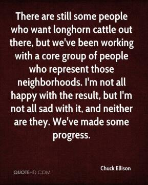Chuck Ellison - There are still some people who want longhorn cattle out there, but we've been working with a core group of people who represent those neighborhoods. I'm not all happy with the result, but I'm not all sad with it, and neither are they. We've made some progress.