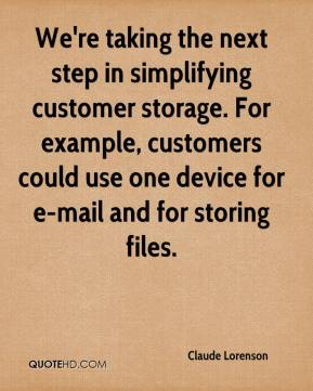 Claude Lorenson - We're taking the next step in simplifying customer storage. For example, customers could use one device for e-mail and for storing files.