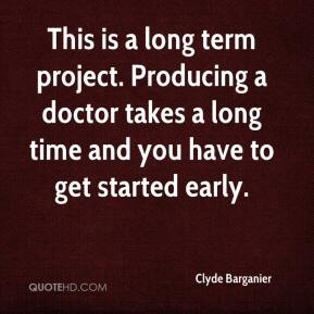 This is a long term project. Producing a doctor takes a long time and you have to get started early.