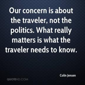 Colin Jensen - Our concern is about the traveler, not the politics. What really matters is what the traveler needs to know.