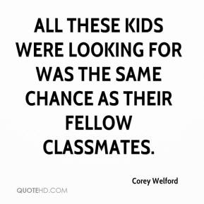 Corey Welford - All these kids were looking for was the same chance as their fellow classmates.