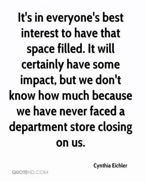 Cynthia Eichler - It's in everyone's best interest to have that space filled. It will certainly have some impact, but we don't know how much because we have never faced a department store closing on us.