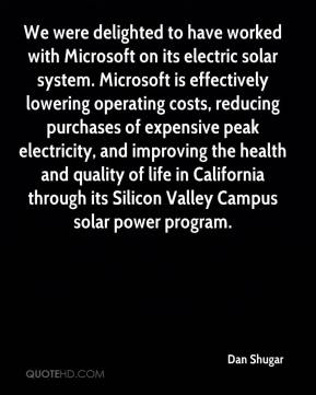 Dan Shugar - We were delighted to have worked with Microsoft on its electric solar system. Microsoft is effectively lowering operating costs, reducing purchases of expensive peak electricity, and improving the health and quality of life in California through its Silicon Valley Campus solar power program.